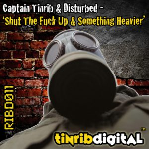 RIBD011 - Tinrib Digital - Captain Tinrib & Disturbed - Shut The Feck Up & Something Heavier