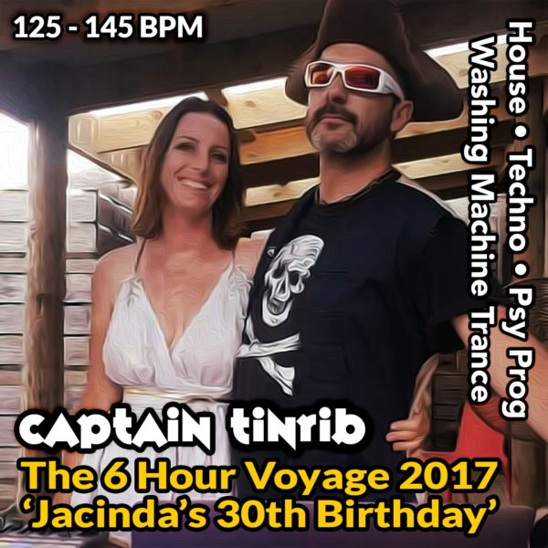 Captain Tinrib - The 6 Hour DJ Voyage 2017 (Jacindas 30th Birthday)